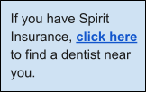 If you have Spirit insurance click here to find a dentist near you