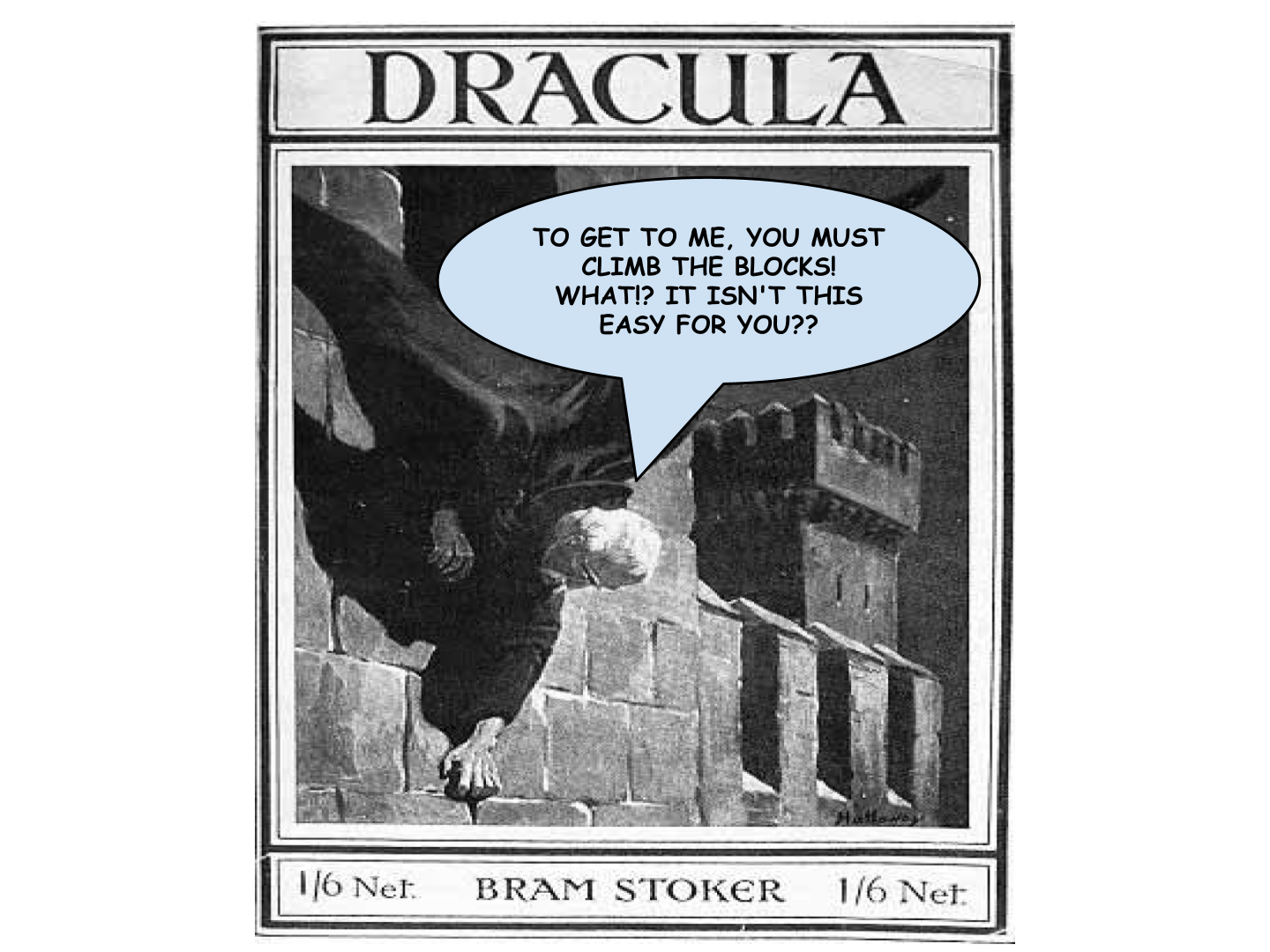 "Book cover from an old edition of Dracula with some comic text added.  ""To get to me, you must climb the blocks!  What?  It isn't this easy for you?"""
