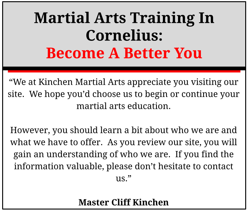 """We at Kinchen Martial Arts appreciate you visiting our site.  We hope you'd choose us to begin or continue your martial arts education.    However, you should learn a bit about who we are and what we have to offer.  As you review our site, you will gain an understanding of who we are.  If you find the information valuable, please don't hesitate to contact us.""  Master Cliff Kinchen"