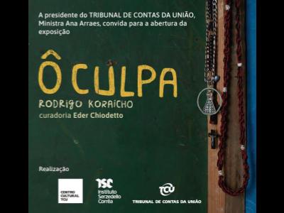 Exposição Ô Culpa no Centro Cultural TCU