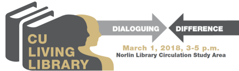 CU Living Library. Dialoging Difference. March 1st, 2018 3:00-5:00. Norlin Library Circulation Area