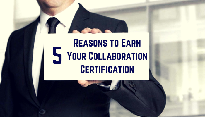 5 Reasons to earn collaboration certification